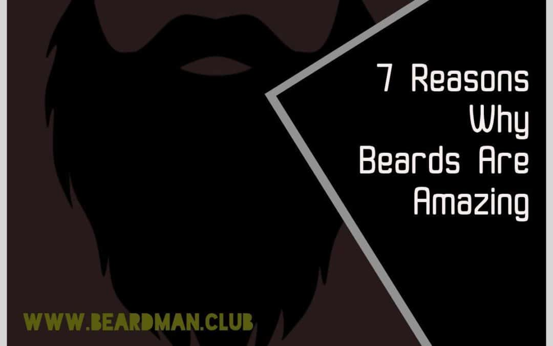 7 Reasons Why Beards Are Amazing