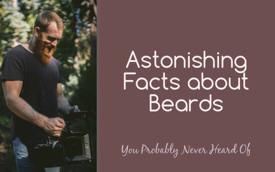 Astonishing Beards Facts You Probably Never Heard Of