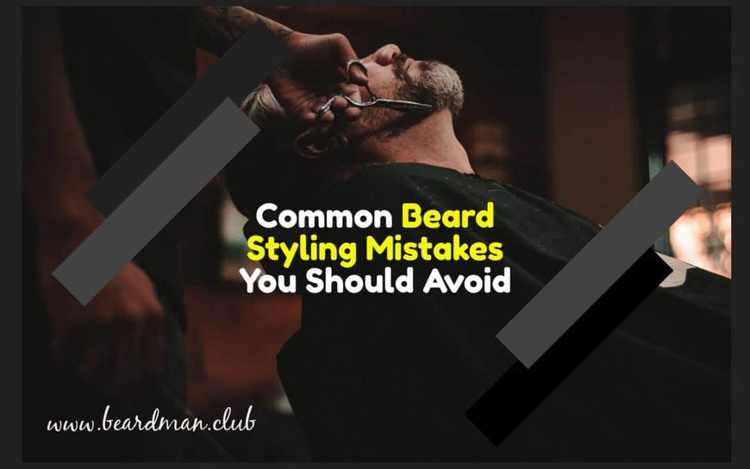 Common Beard Styling Mistakes You Should Avoid
