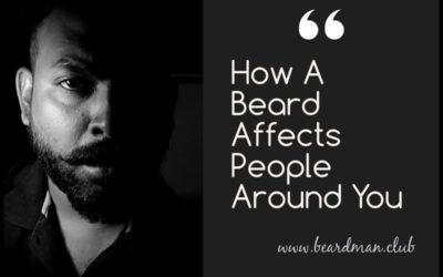 How A Beard Affects People Around You